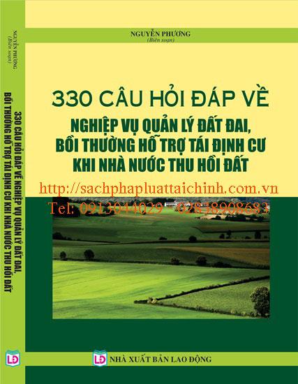 330 CÂU HỎI - ĐÁP VỀ NGHIỆP VỤ QUẢN LÝ ĐẤT ĐAI, BỒI THƯỜNG HỖ TRỢ TÁI ĐỊNH CƯ KHI NHÀ NƯỚC THU HỒI ĐẤT