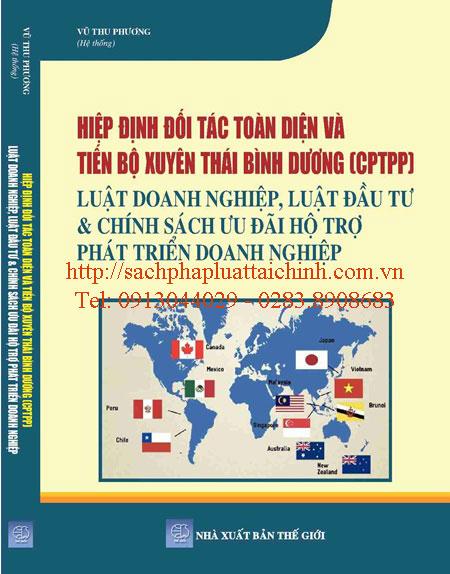 Hiệp Định Đối Tác Toàn Diện Và Tiến Bộ Xuyên Thái Bình Dương (CPTPP) – Luật Doanh Nghiệp, Luật Đầu Tư & Chính Sách Ưu Đãi Hỗ Trợ Phát Triển Doanh Nghiệp