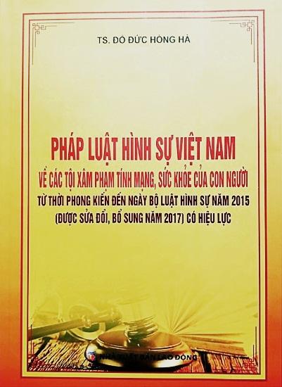 sách mới – Pháp Luật Hình Sự Việt Nam về các tội  xâm phạm tính mạng, sức khỏe của con người từ thời phong kiến đến ngày Bộ luật hình sự năm 2015 (Sửa đổi, bổ sung năm 2017)