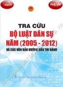 TRA CỨU BỘ LUẬT DÂN SỰ NĂM (2005 – 2012)                                VÀ CÁC VĂN BẢN HƯỚNG DẪN THI HÀNH