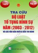 TRA CỨU BỘ LUẬT TỐ TỤNG HÌNH SỰ VÀ CÁC VĂN BẢN HƯỚNG DẪN THI HÀNH NĂM (2003 – 2012)