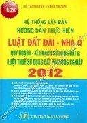 HỆ THỐNG VĂN BẢN HƯỚNG DẪN THỰC HIỆN LUẬT ĐẤT ĐAI - NHÀ Ở - QUY HOẠCH - KẾ HOẠCH SỬ DỤNG ĐẤT & LUẬT THUẾ SỬ DỤNG ĐẤT PHI NÔNG NGHIỆP 2012 - 2020