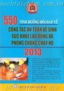 550 TÌNH HUỐNG HỎI ĐÁP VỀ CÔNG TÁC AN TOÀN VÀ PHÒNG CHỐNG CHÁY NỔ 2013