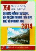 750 TÌNH HUỐNG GIẢI ĐÁP VỀ CÔNG TÁC QUẢN LÝ CHẤT LƯỢNG, BẢO TRÌ CÔNG TRÌNH & THẨM ĐỊNH THIẾT KẾ TRONG XÂY DỰNG 2014