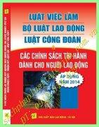 LUẬT VIỆC LÀM - BỘ LUẬT LAO ĐỘNG - LUẬT CÔNG ĐOÀN VÀ CÁC CHÍNH SÁCH THI HÀNH DÀNH CHO NGƯỜI LAO ĐỘNG ÁP DỤNG NĂM 2014