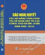 CÁC NGHỊ QUYẾT CỦA HỘI ĐỒNG THẨM PHÁN TÒA ÁN NHÂN DÂN TỐI CAO VỀ HÌNH SỰ – DÂN SỰ - HÀNH CHÍNH – LAO ĐỘNG NĂM 2000 – 2015)