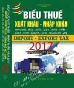 BIỂU THUẾ XUẤT KHẨU - NHẬP KHẨU NĂM 2017 IMPORT EXPORT TAX 2017 MFN/WTO - ATIGA - VCFTA - ACFTA - AKFTA - VKFTA – AJCEP - VJEPA - AANZFTA - AIFTA – VN-EAEU FTA -VAT NĂM 2017