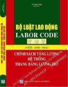 BỘ LUẬT LAO ĐỘNG - LABOR CODE - CHÍNH SÁCH TĂNG LƯƠNG, HỆ THỐNG THANG BẢNG LƯƠNG 2017 (VIỆT - ANH - HOA)