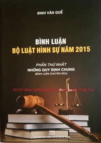 Bình luận Bộ luật Hình sự năm 2015 – Phần thứ nhất của Thạc sỹ Đinh Văn Quế