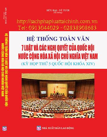 Hệ thống toàn văn 7 luật và các nghị quyết cửa quốc hội nước Cộng hòa xã hội chủ nghĩa Việt Nam ( kỳ họp thứ 5 Quốc hội khóa XIV )