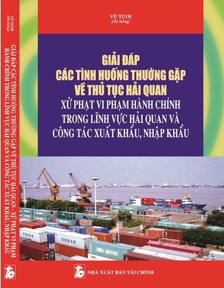 Giải đáp các tình huống thường gặp về thủ tục hải quan, xử phạt vi phạm hành chính trong lĩnh vực hải quan và công tác xuất khẩu nhập khẩu