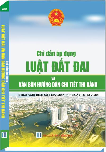 Chỉ dẫn áp dụng luật đất đai và văn bản hướng dẫn chi tiết thi hành (Theo Nghị định số 146/2020/NĐ-CP và Nghị định số 148/2020/NĐ-CP ban hanh ngày 18-12-2020)