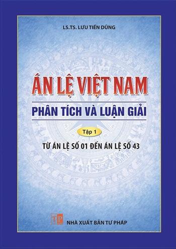 Án Lệ Việt Nam – Phân Tích Và Luận Giải  (Tập I: Từ Án Lệ Số 01 Đến Án Lệ Số 43)