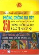 TÌM HIỂU PHÁP LUẬT VỀ PHÒNG CHỐNG MA TÚY -  350 TÌNH HUỐNG HỎI ĐÁP VỀ PHÒNG CHỐNG MA TÚY & CÁC TỆ NẠN XÃ HỘI