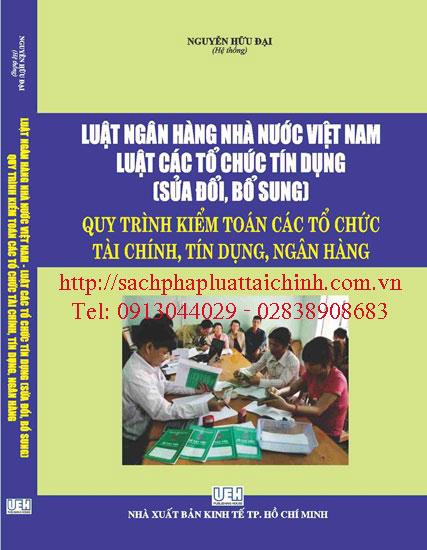 """Luật ngân hàng nhà nước Việt Nam – Luật các tổ chức tín dụng """" Sửa đổi, bổ sung """" Quy trình kiểm toán các tổ chức tài chính, tín dụng, ngân hàng"""