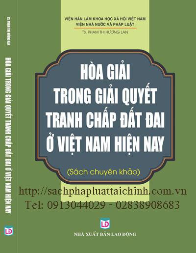 Hòa giải trong giải quyết tranh chấp đất đai ở Việt Nam hiện nay