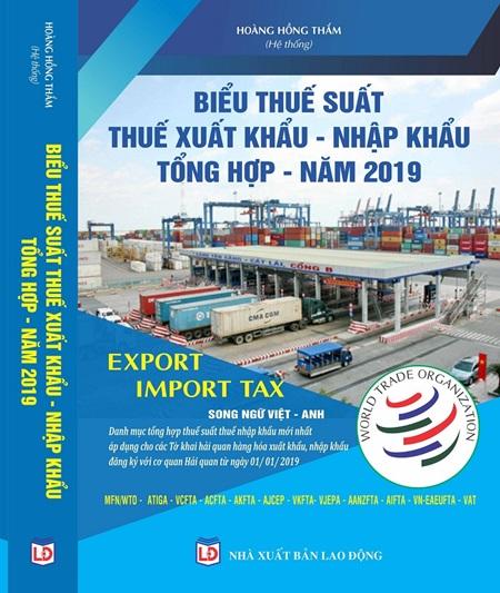 Biểu Thuế Suất Hàng Hóa Xuất Khẩu-Nhập Khẩu Tổng Hợp 2019 (Song Ngữ Việt-Anh)