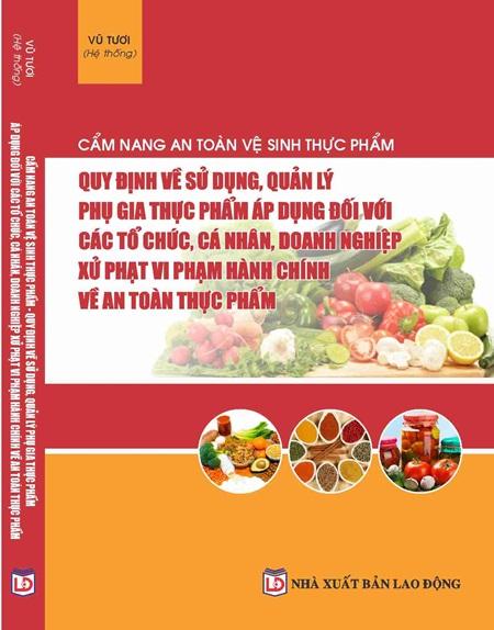 Cẩm nang an toàn, vệ sinh thực phẩm quy định về sử dụng, quản lý phụ gia thực phẩm áp dụng đối với các tổ chức cá nhân doanh nghiệp, xử lý vi phạm hành chính về an toàn thực phẩm