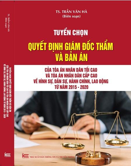Tuyển chọn Quyết định giám đốc thẩm và Bản án của Tòa án nhân dân tối cao và Tòa án nhân dân cấp cao về hình sự, dân sự, hành chính, lao động từ năm 2015 – 2020
