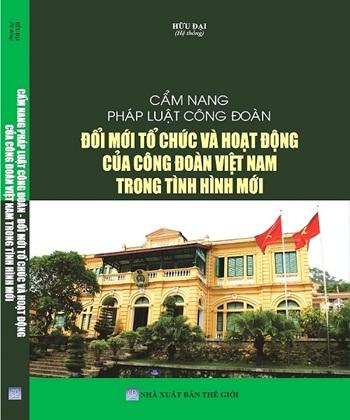 Sách Cẩm nang pháp luật công đoàn – Đổi mới tổ chức và hoạt động của Công đoàn Việt Nam trong tình hình mới